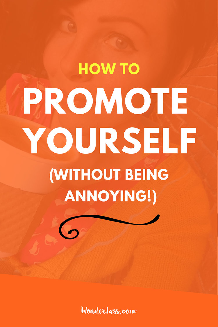 How to Promote Yourself (Without Being Annoying!) Wondering how you can promote and market your business without getting on people's nerves? Then check out this blog post! | Wonderlass
