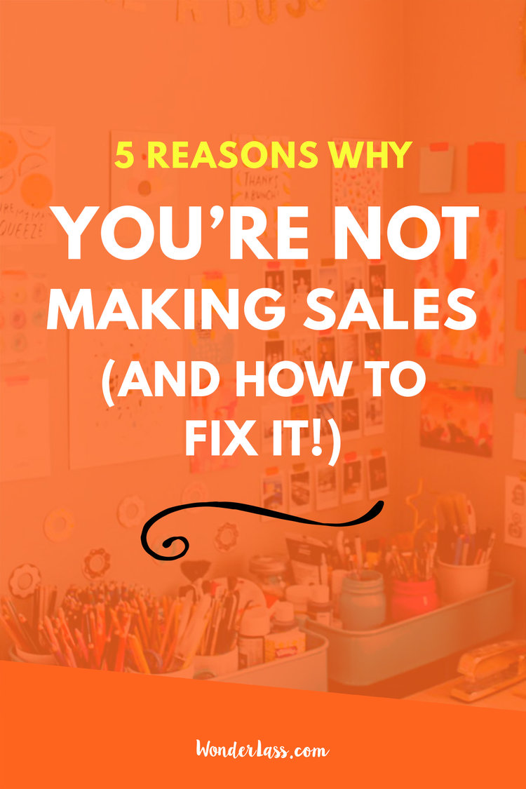5 Reasons Why You're Not Making Sales (And How to Fix It!) Wondering how you can make more sales in your online business? Check out this blog post! | Wonderlass