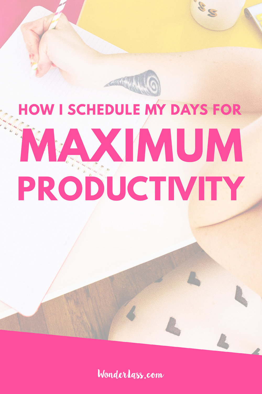 How I Schedule My Days for Maximum Productivity | If you're struggling to get everything done with limited time, then this blog post is for you! Maximize your impact by learning how to schedule your days for maximum productivity | Wonderlass
