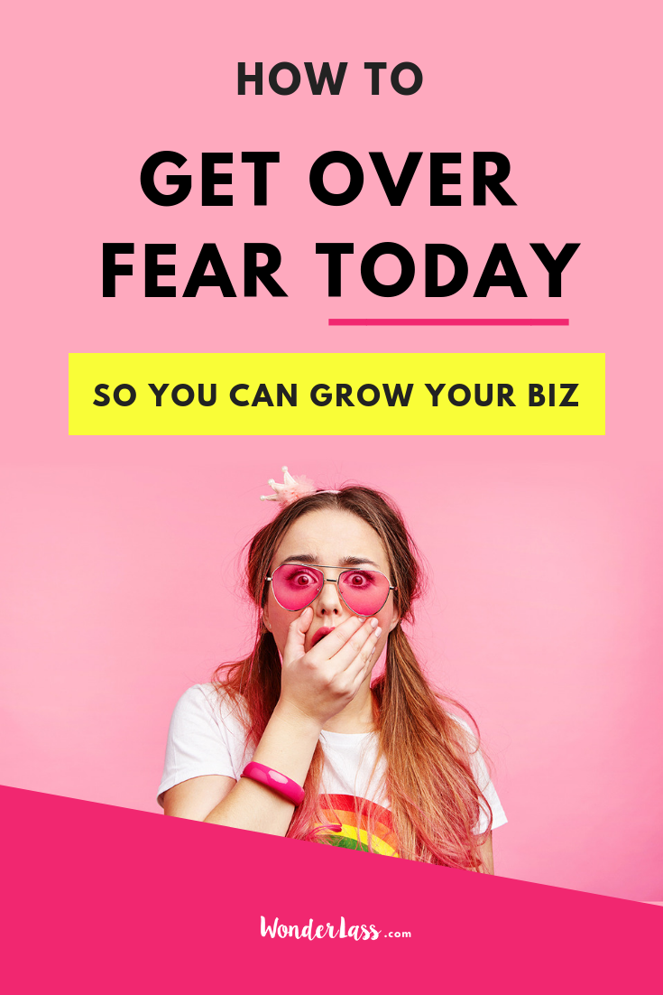 How to get over your fear today so you can grow your business.png