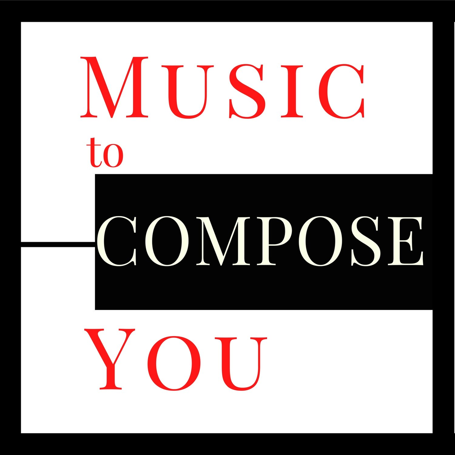 Music to Compose You