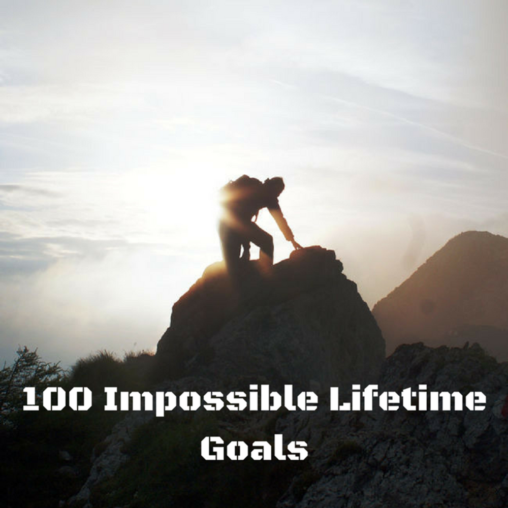 What are your Impossible Goals - Anything worth doing is worth overdoing