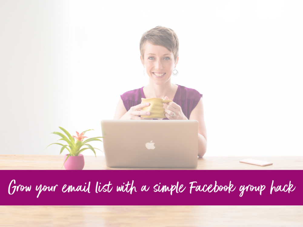 Blog - Grow your email list with a simple Facebook group hack.png