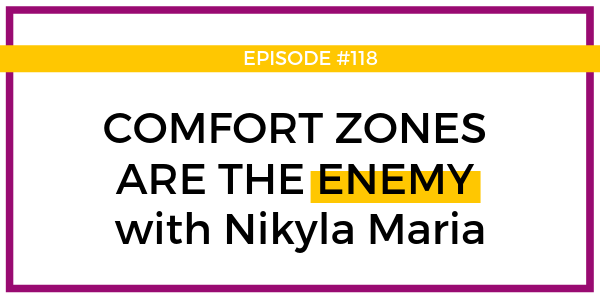 Comfort zones are the enemy with Nikyla Maria - Blog.png