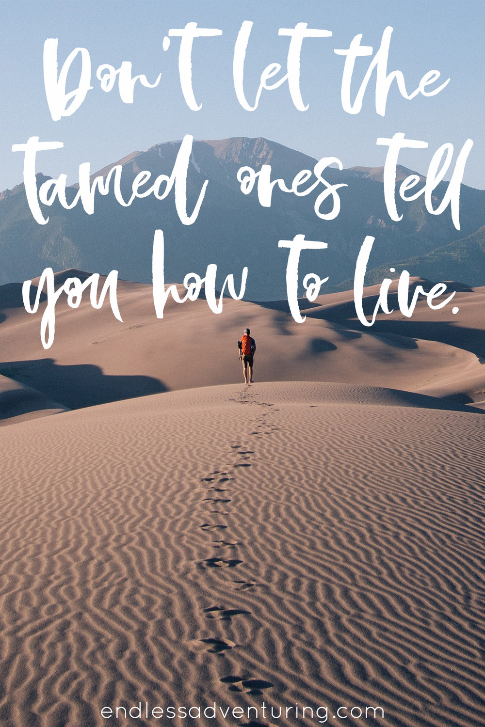 Adventure Quote - Don't Let The Tamed Ones Tell You How To Live