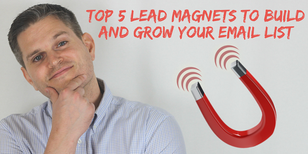 Top 5 Lead Magnets to Build and Grow Your Email List.png
