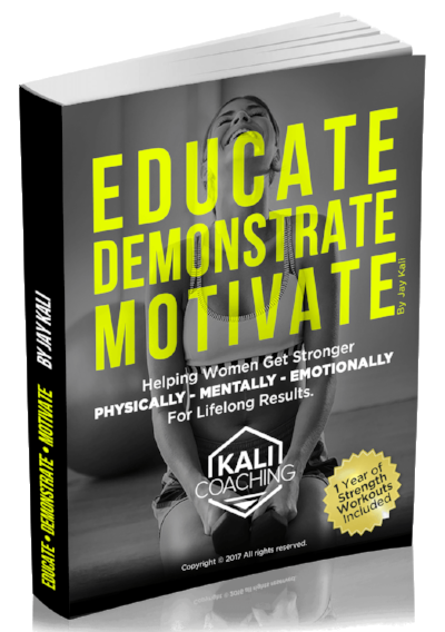 Educate. Demonstrate. Motivate - Helping Women Get Stronger Physically, Mentally, Emotionally For Lifelong Results