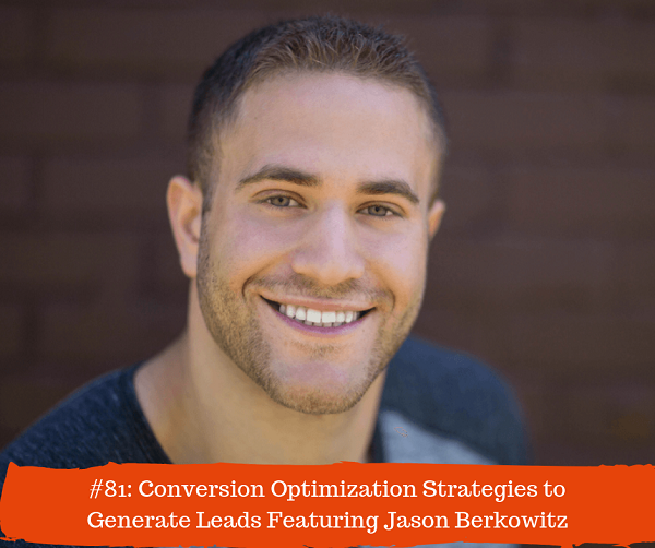 #81_ Conversion Optimization Strategies to Convert Visitors into Leads Feat Jason Berkowitz.png