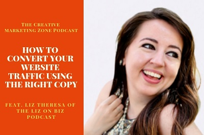 How to Convert Your Website Traffic Using the RIGHT Copy - Liz Theresa - The Creative Marketing Zone.jpg
