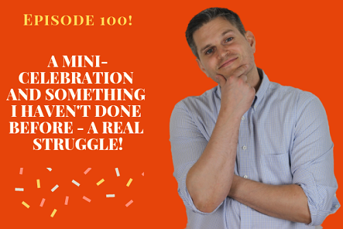 Episode 100 - A Mini-Celebration and Something I Haven't Done Before - A REAL Struggle - The Creative Marketing Zone Podcast.png