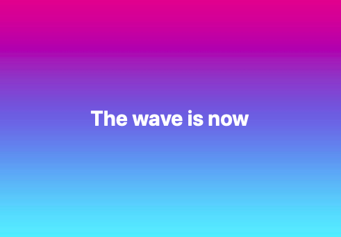 the wave is now.png