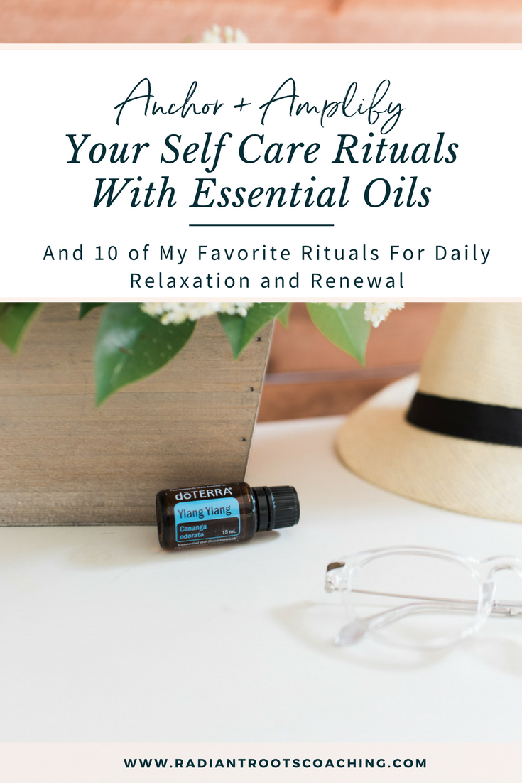 Anchor and Amplify your self care rituals with essential oils: And 10 of my favorite rituals for daily relaxation and renewal