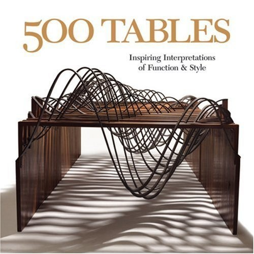 500 Tables: Inspiring Interpretation of Function and Style