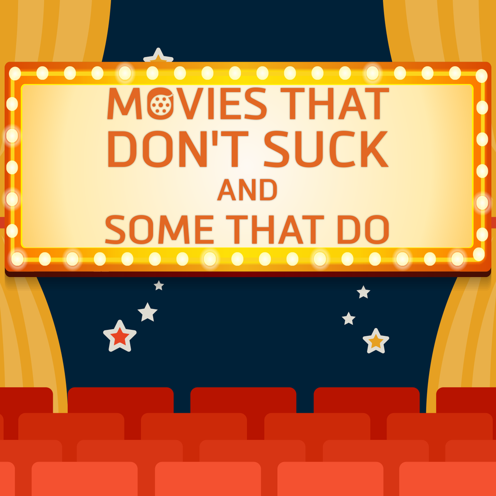 Movies That Don't Suck and Some That Do Podcast