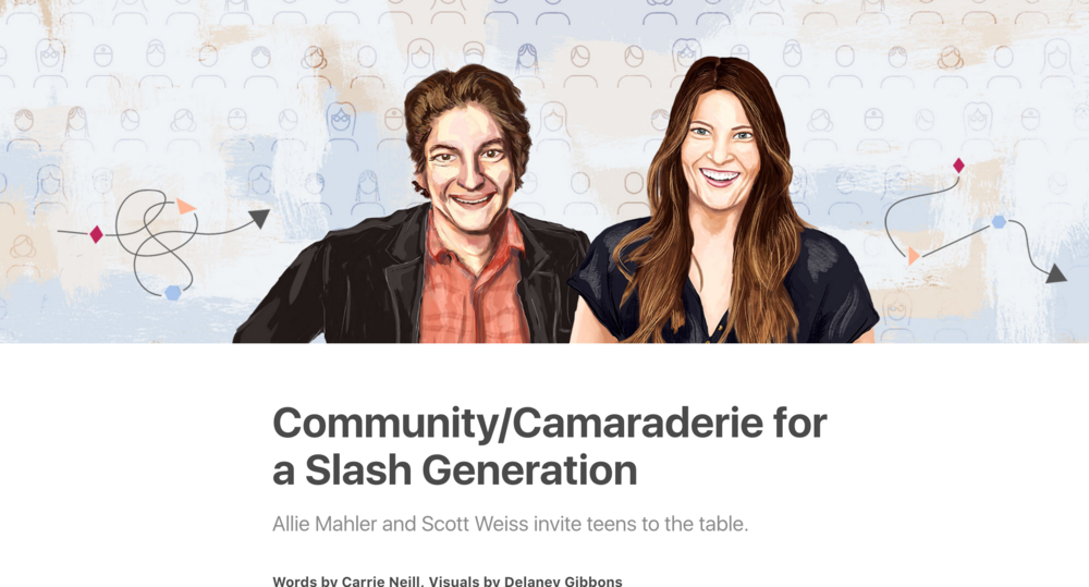 Community/Camaraderie for a Slash Generation - Allie Mahler and Scott Weiss invite teens to the table. An article by dscout's People Nerds team.