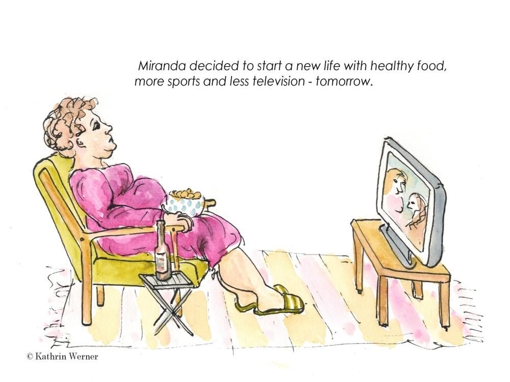 Miranda war fest entschlossen, sich gesünder zu ernähren, mehr Sport zu machen und weniger Fernsehen zu schauen - morgen.