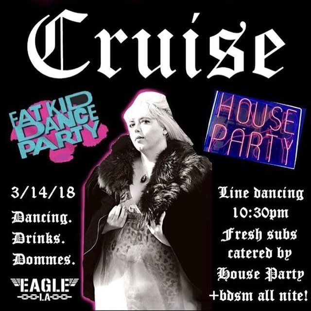 3.14.18 @cruise_la  @fatkiddanceparty Takeover!! 🙌 FKDP line dancing lessons start @10:30p! Followed by a group finalé! Get with this bodyposi dance dance revolution!EveryBODY welcome. 🤸🏿♀️ ▾ SUBmission! House Party queer fam catering will have de-fucking-licious vegan and non-vegan handcrafted subs for sale! $6 🥙 ▾ Dj'z @breezyez  @_jendm_. ▾ ⛓BDSM BACKROOM⛓ @losangelesdominatrix @ddreamkiller  @theminaharker  @ladakealani - special guest bootblacker from SF/NY (bring your leather / vegan leather!) ▾ DANCERS @kristinvthe1st  @sexpositivecori. 💰please tip your bootblack, domme, and dancers! ▾ 8-9p happy hour 🍻 @cruise_la  @eagle_la  FREE AF Link up top. 🌈🔥👠