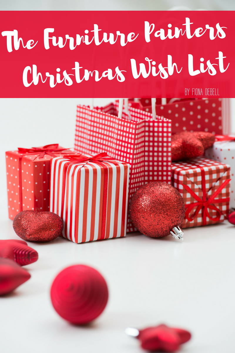 Furniture Painters Christmas Wish List.  |  fionadebell.com