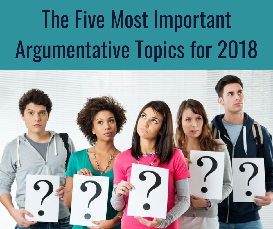the five most important argumentative essay topics of the  the five most important argumentative essay topics of 2018