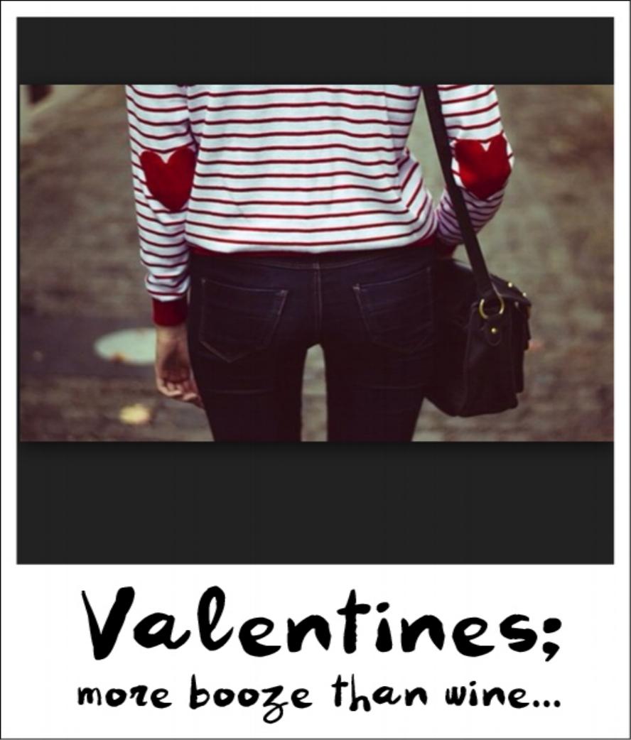 Valentines; more booze than wine...