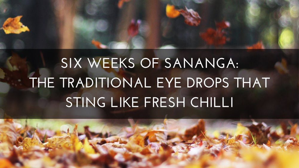 Six Weeks of Sananga: The Traditional Eye Drops That Sting Like Fresh Chilli