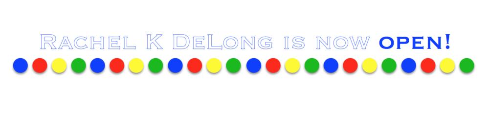 Rachel K DeLong is now open!