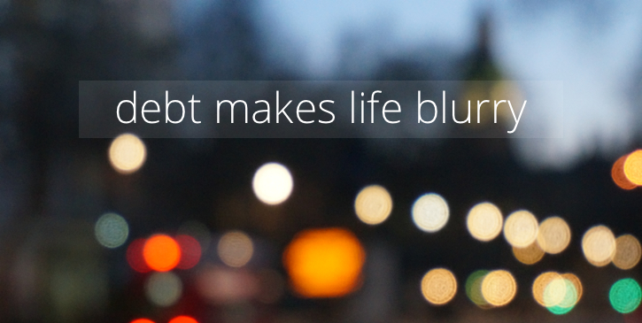 Debt makes life blurry