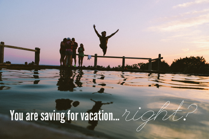 Saving for Vacation?