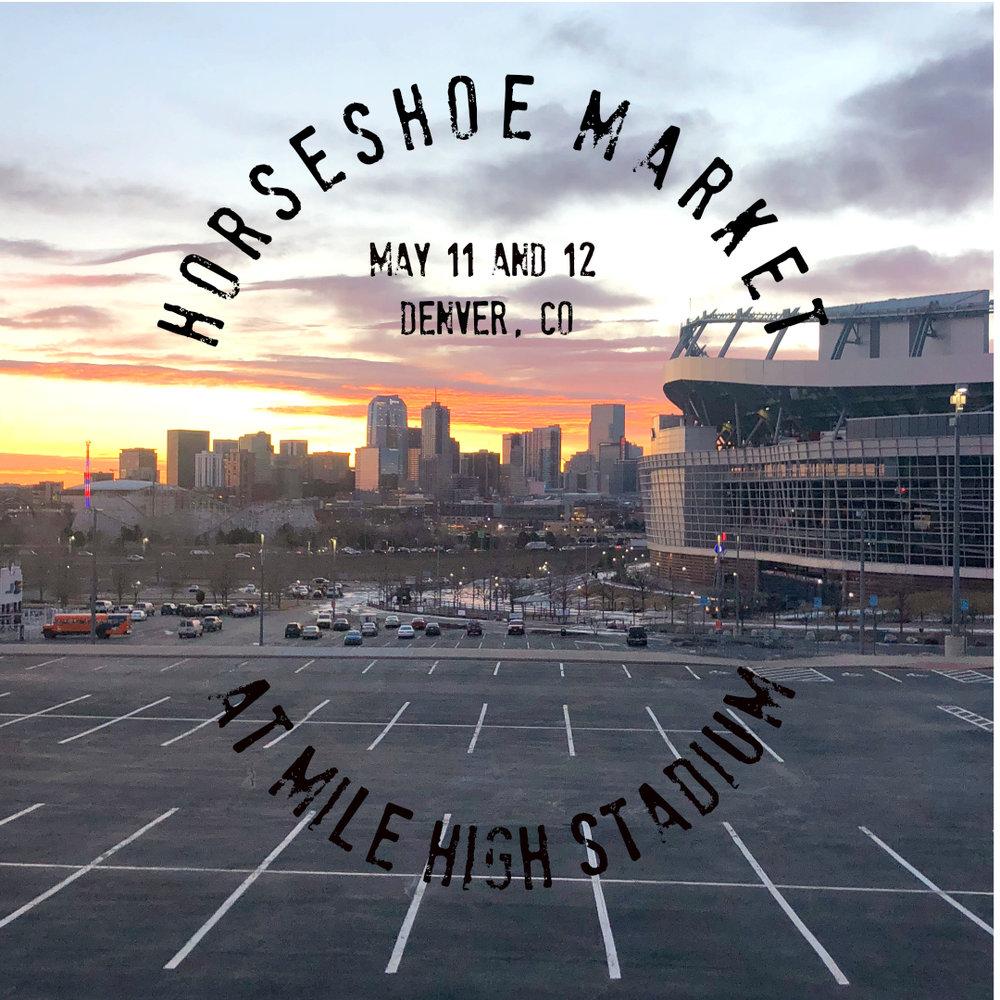 Horseshoe Market - Mile High StadiumDenver, CoSaturday, May 11, 10 am - 4 pmSunday, May 12, 10 am - 4 pm
