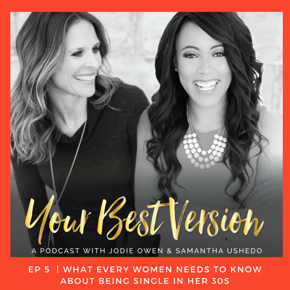Your Best Version Podcast Ep 5 - What Every Women Needs To Know About Being Single In Her 30s