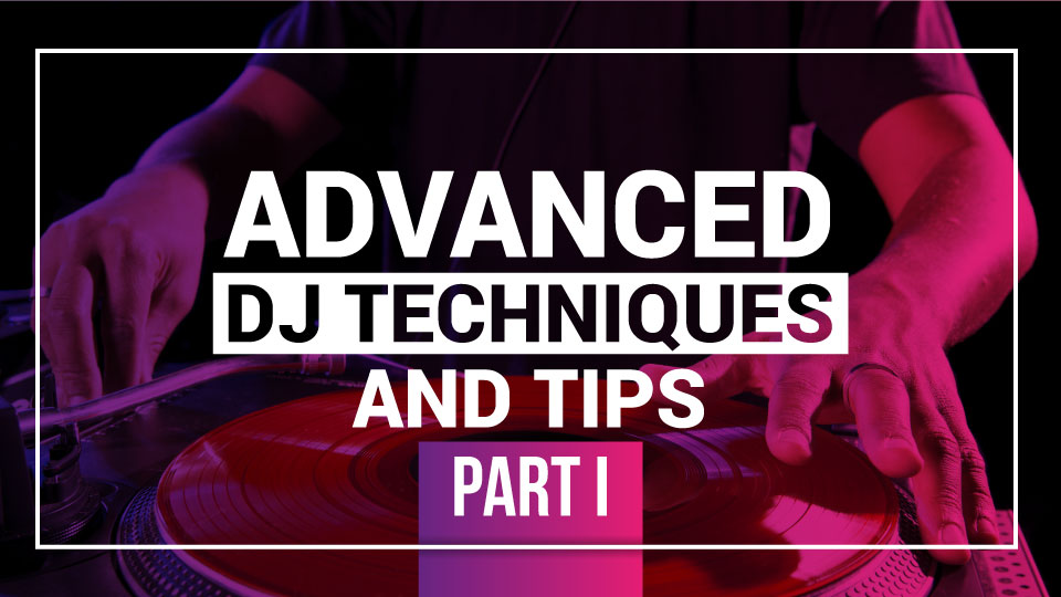 Advanced-DJ-Techniques-PART-I_960x540.jpg
