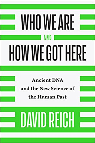 Who We Are and How We Got Here: Ancient DNA and the New Science of the Human Past  by David Reich