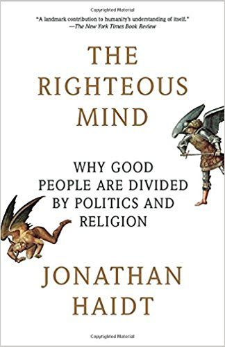 The Righteous Mind: Why Good People Are Divided by Politics and Religion    by Jonathan Haidt