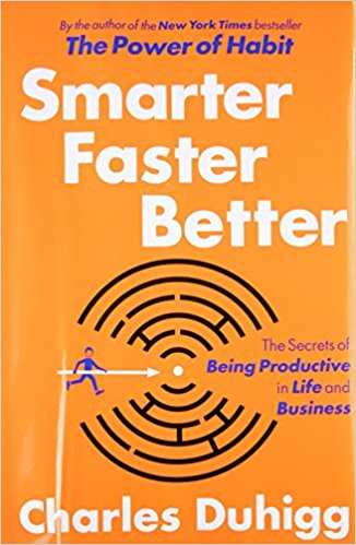 Smarter, Faster, Better: The Secrets of Being Productive in Life and Business    by Charles Duhigg