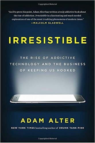 Irresistible: The Rise of Addictive Technology and the Business of Keeping Us Hooked    by Adam Alter