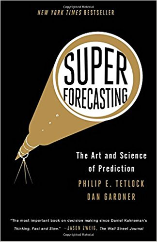 Superforecasting: The Art and Science of Prediction    by Philip Tetlock and Dan Gardner