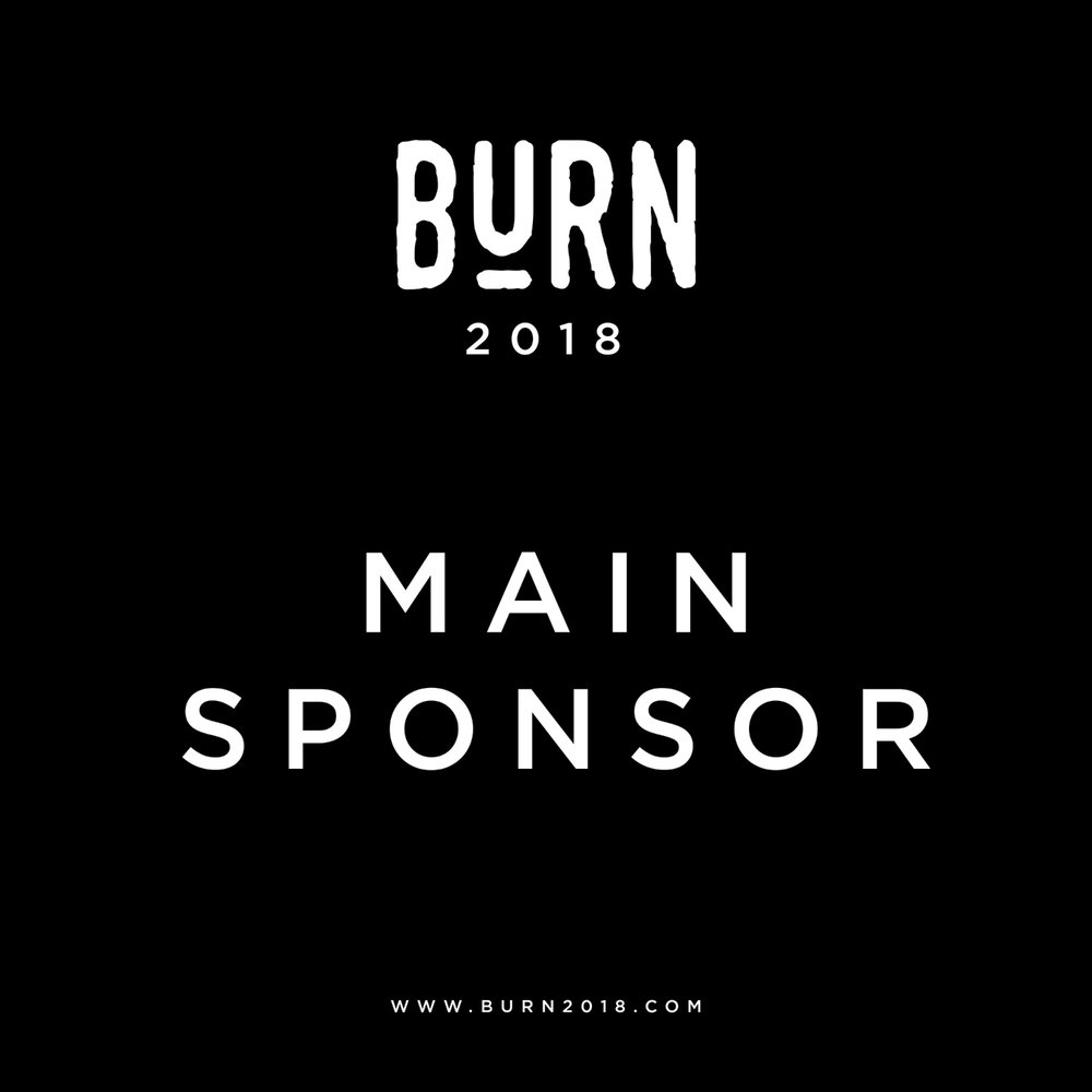MAIN SPONSOR will receive -     5 BURN MOVEMENT Tickets for your brand to giveaway in social media promotions.    1 BURN MOVEMENT & WORKSHOP Ticket to giveaway in social media promotions. There are only 45 of these available, it gives people access to both days with the small workshop sessions.    15 minutes on the main stage to present your brand & service during the conference element on day one of BURN 2018.    A stall in the social gathering area of the conference centre near to the coffee shop. This stall will be up for the duration of the both days events and potential customers will have time to come and try out your product & talk to your staff.    Your logo & link on the BURN website.    5 mentions on the BURN Instagram & Facebook pages.    COST - £3000 plus two items/subscriptions of yours to giveaway during our event promotion & a discount code that we can share with attendees.