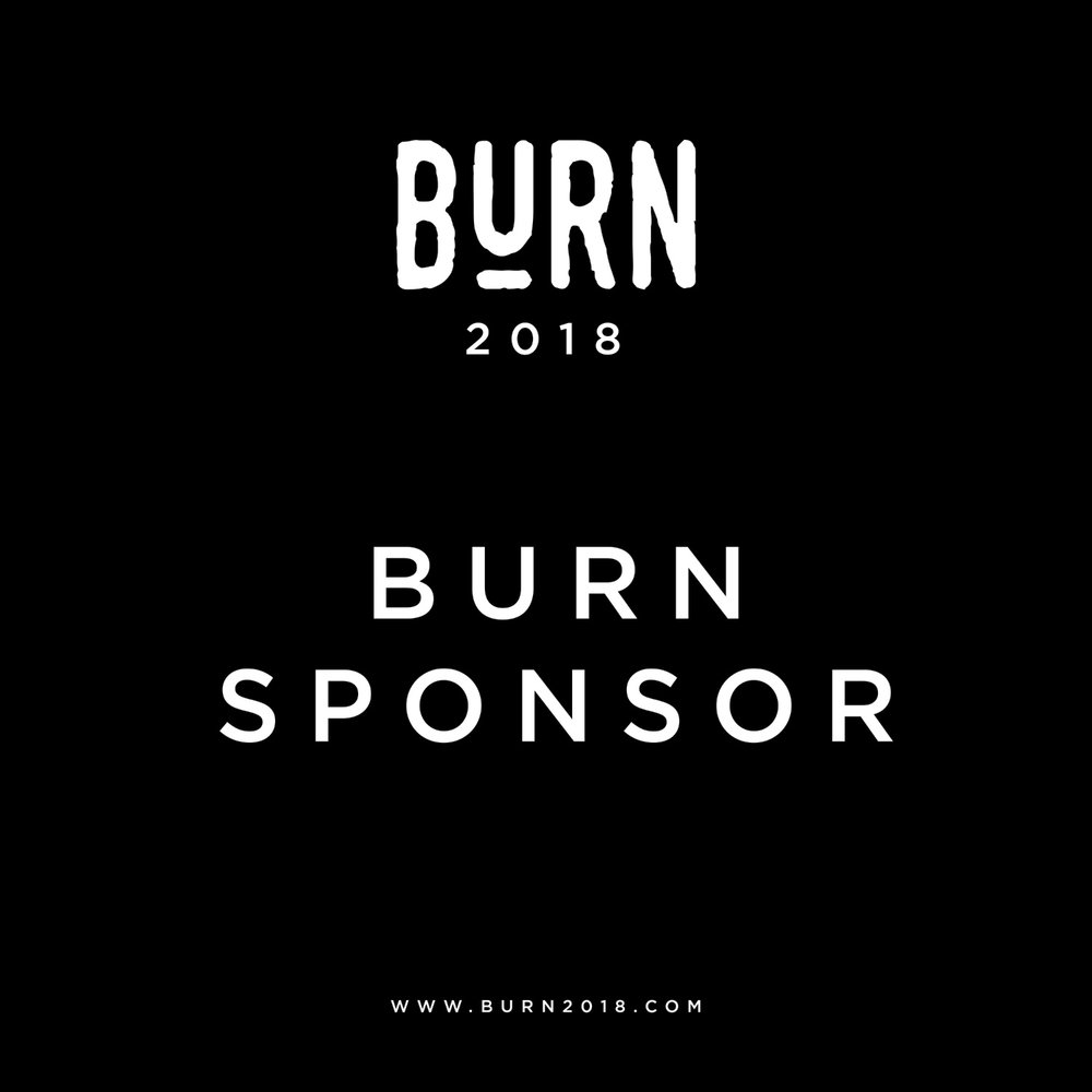 BURN SPONSORS will receive -   Your logo & link on the BURN website.    5 mentions on the BURN Instagram & Facebook pages.    COST - 2 item/subscriptions of yours to giveaway during our event promotion & a discount code that we can share with attendees.