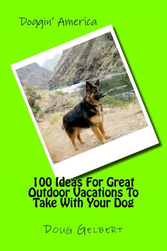 Excerpts  from 100 IDEAS FOR GREAT OUTDOOR VACATIONS TO TAKE WITH YOUR DOG