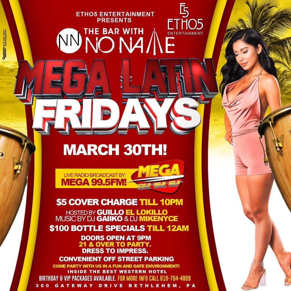 ETHOS5 ENTERTAINMENT PRESENTS MEGA LATIN FRIDAYS  Live Radio Broadcast by MEGA 99.5 FM  %5 Cover Charge till 10PM  Hosted by Guillo El Lokillo  Music by DJ Gaiiko and DJ Mikenyce  $100 Bottle Specials till 12AM  Doors Open at 9PM  21 & Over to Party.   Dress to Impress.   Convenient Off Street Parking.