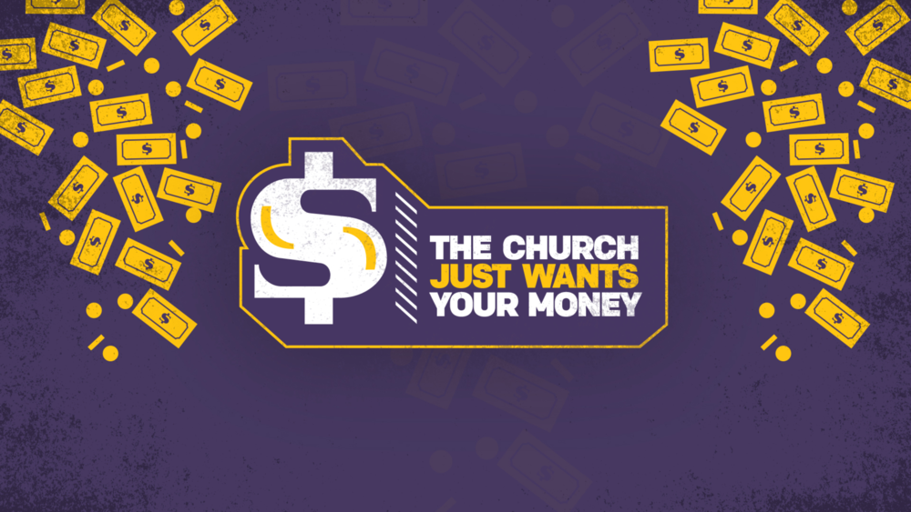 Copy of Copy of The Church Just Wants Your Money