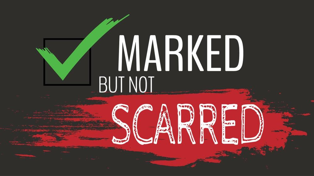 marked but not scarred 08.20.17.jpeg