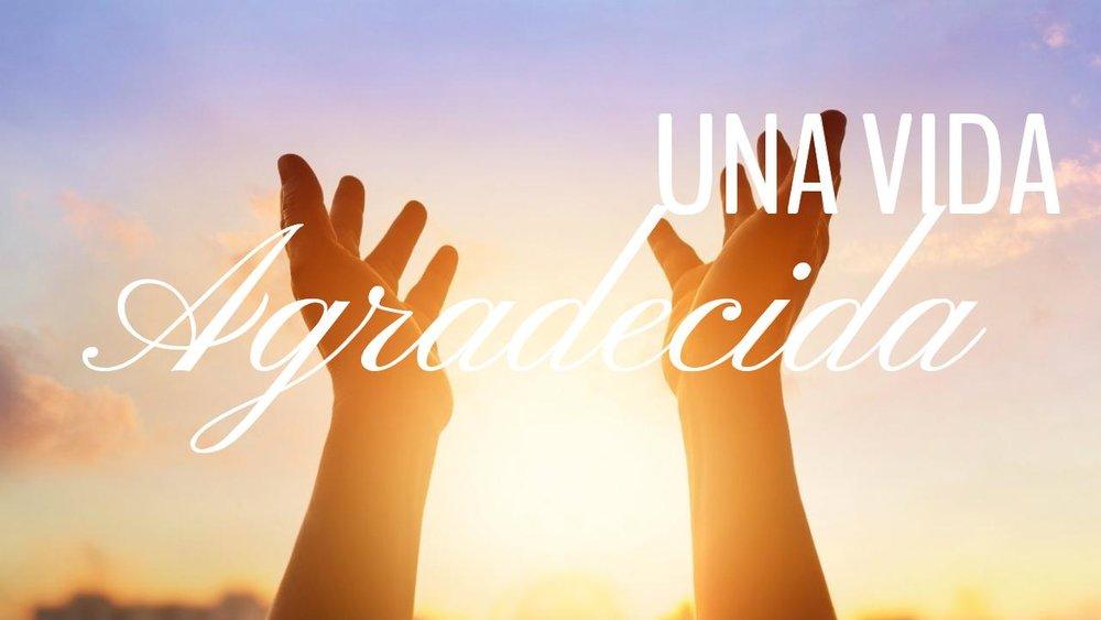 una vida agradecida 11.12.17.jpeg