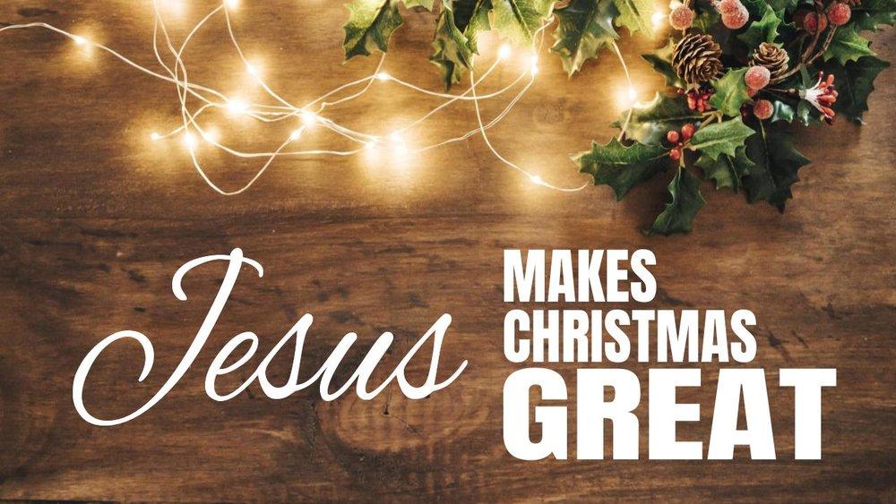 Jesús makes Christmas great 12.17.17.jpeg
