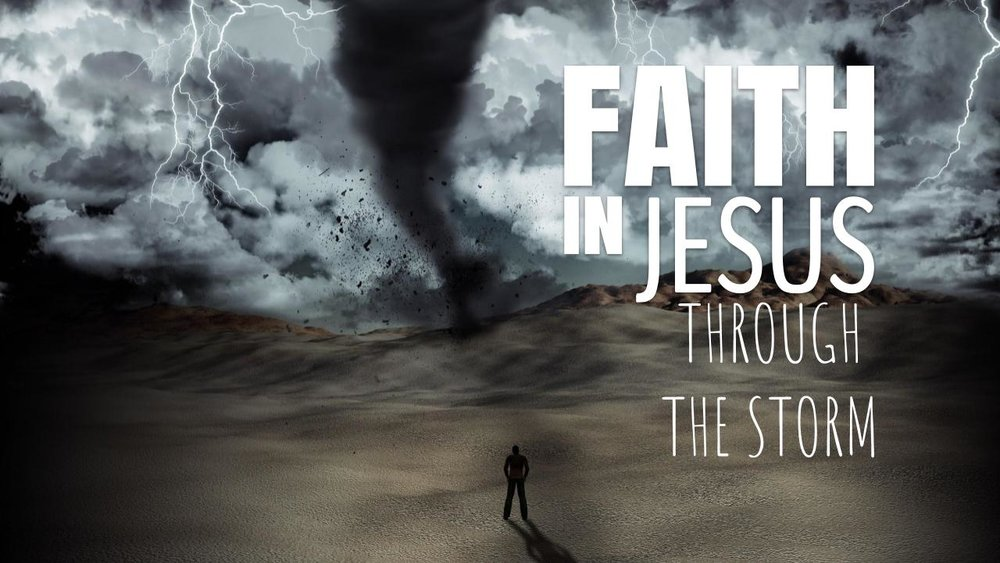 faith in Jesus through the storm 04.22.18.jpeg