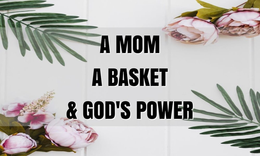 a mom a basket and God's power.jpg