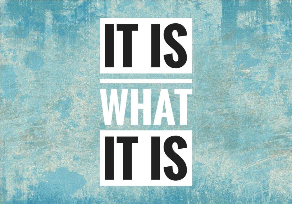 it is what it is.jpg