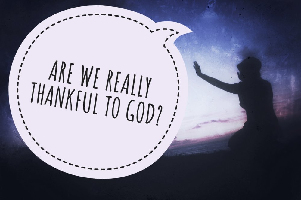 are we really thankful to God 03.03.19.jpeg