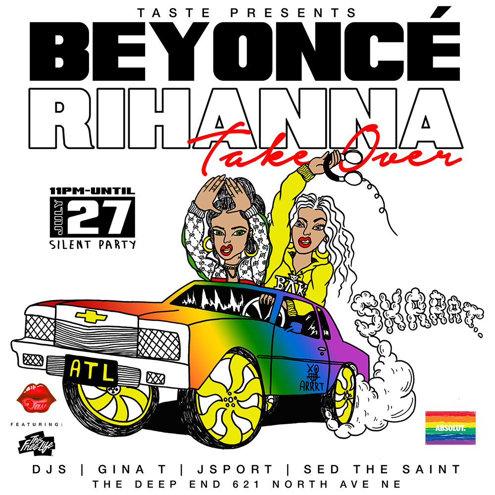 ATLANTA - LET'S SAY IT TOGETHER...WE ALL LOVE BEYONCÉ + RIHANNA!Come out and go APE SH&*$ for the Beyoncé + Rihanna Takeover! 3 Channels of music from your favorite DJs - GINA T + JSPORT + SED THE SAINT.  ...And of course we will be spinning your favorite Beyoncé + Rihanna hits ALL NIGHT! You control your experience because you choose the silent headphone channel!FEATURING THIS FREE LIFE - $10 OFF GENERAL ADMISSION IF YOU RSVP HERE Also...LIMITED EDITION RIYONCÉ MERCH DESIGNED BY ARRRTADDICT will be available at the event!This is an event you don't want to miss! Spread the word and share the love ♥FUELED BY: ABSOLUT. VODKAPURCHASE TICKETS HERE#TASTEATL #RIYONCÉ #RIYONCÉTAKEOVER