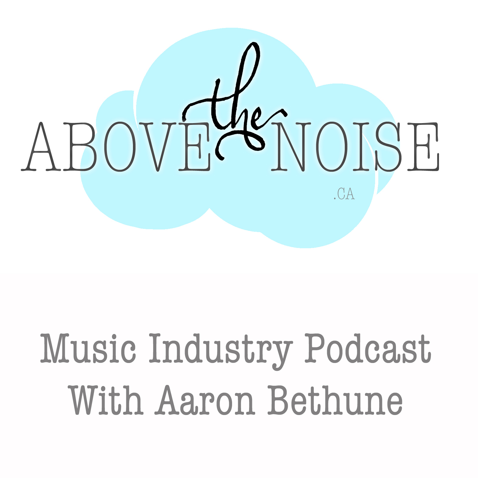 Above The Noise Music Industry Podcast with Aaron Bethune